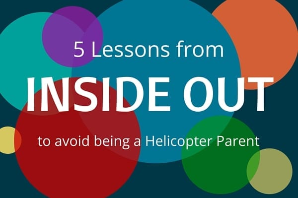 5 lessons from Inside Out to avoid being a helicopter parent