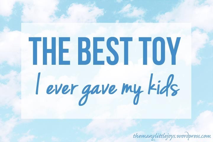 The best toy I ever gave my kids