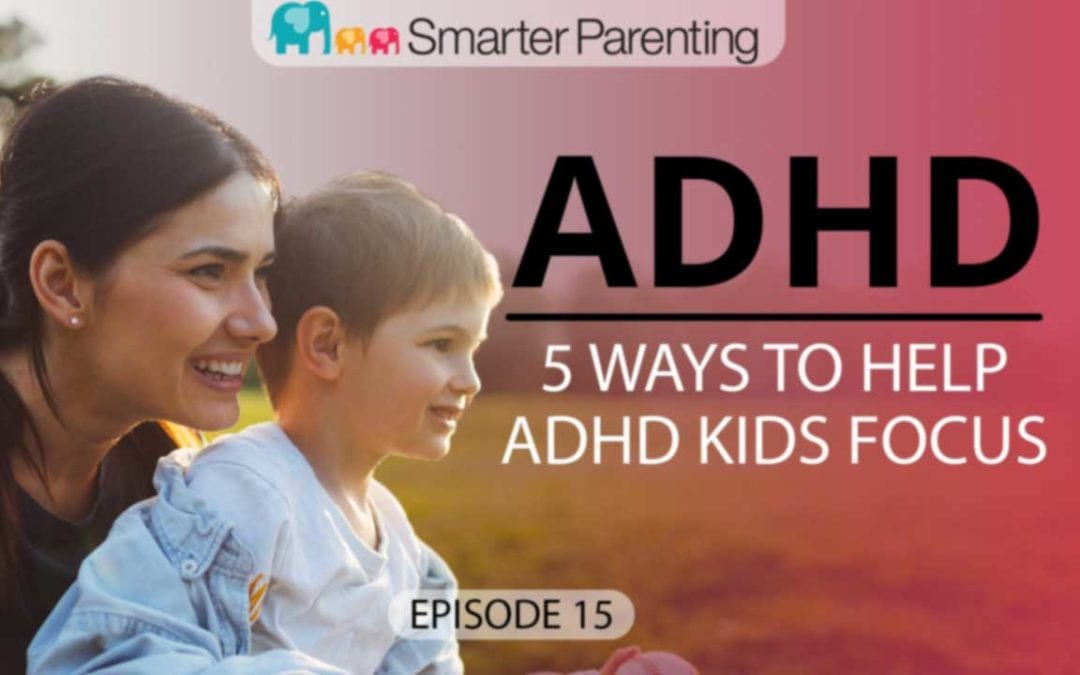 #15: 5 ways to help ADHD kid refocus